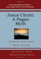 Jesus Christ: A Pagan Myth: Evidence That…