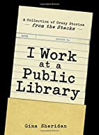 I work at a public library by Gina Sheridan