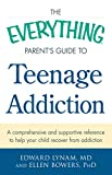 Everything parent's guide to teenage addiction : A comprehensive and supportive reference to help... your child recover from addiction