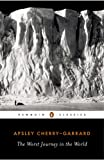 The worst journey in the world, Antarctic, 1910-1913 / by Apsley Cherry-Garrard ......