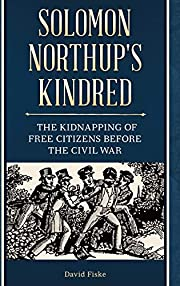 Solomon Northup's Kindred: The Kidnapping of…