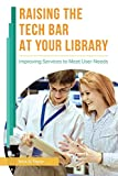 Raising the tech bar at your library : improving services to meet user needs / Nick D. Taylor