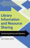 Library information and resource sharing : transforming services and collections / Beth Posner, editor ; foreword by Anne K. Beaubien