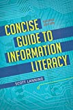 Concise guide to information literacy / Scott Lanning