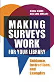 Making surveys work for your library : guidance, instructions, and examples / Robin Miller and Kate Hinnant