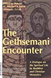 The Gethsemani encounter : a dialogue on the spiritual life by Buddhist and Christian monastics / edited by Donald W. Mitchell and James A. Wiseman, O.S.B