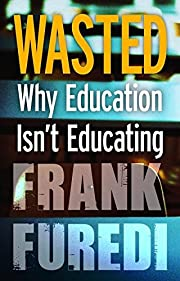 Wasted : why education isn't educating…