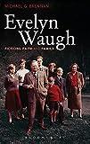 Evelyn Waugh : fictions, faith and family / Michael G. Brennan