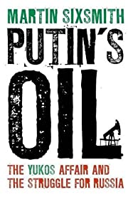 Putin's Oil: The Yukos Affair and the…