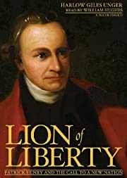 Lion of Liberty: Patrick Henry and the Call…