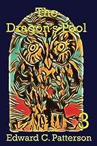 The Dragon's Pool by Edward C. Patterson