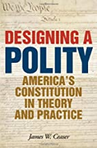 Designing a Polity: America's…