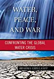 Water, peace, and war : confronting the global water crisis / Brahma Chellaney