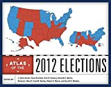 Atlas of the 2012 elections / edited by J. Clark Archer [and 7 others] ; cartography by J. Clark Archer and Robert H. Watrel