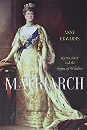 Matriarch: Queen Mary and the House of…