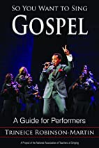 So You Want to Sing Gospel: A Guide for…