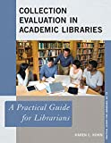 Collection evaluation in academic libraries : a practical guide for librarians / Karen C. Kohn