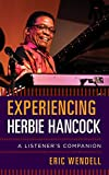 Experiencing Herbie Hancock : a listener's companion / Eric Wendell