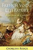 French vocal literature : repertoire in context / Georgine Resick