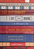 The dictionary of the book : a glossary for book collectors, booksellers, librarians, and others / Sidney E. Berger