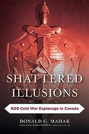 Shattered Illusions: KGB Cold War Espionage…
