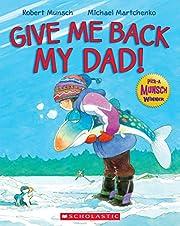 Give Me Back My Dad! de Robert Munsch