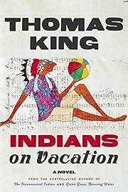 Indians on Vacation: A Novel por Thomas King