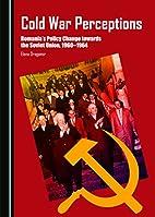 Cold War Perceptions: Romania's Policy…