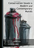 Conservation issues in modern and contemporary murals / edited by Mercedes Sanchez-Pons, Will Shank, Laura Fuster-Lopez