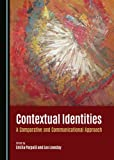 Contextual Identities : A Comparative and Communicational Approach / edited by Emilia Parpală and Leo Loveday