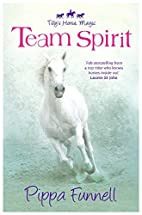 Team Spirit (Tilly's Horse, Magic) by Pippa…