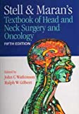 Stell & Maran's textbook of head and neck surgery and oncology / edited by John Watkinson, Ralph W. Gilbert