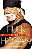 Hulk Hogan : my life outside the ring / Hulk Hogan with Mark Dagostino