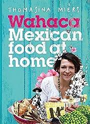 Wahaca - Mexican Food at Home por Thomasina…