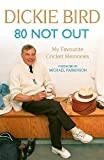 80 not out : my favourite cricket memories / Dickie Bird ; with Keith Lodge ; [foreword by Michael Parkinson]