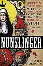 Nunslinger: The Complete Series by Stark…