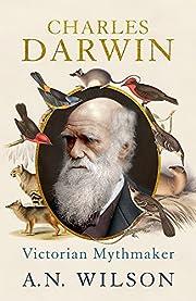 Charles Darwin: Victorian Mythmaker –…