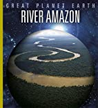 River Amazon (Great Planet Earth) by Valerie…