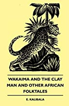 Wakaima and the Clay Man and Other African…