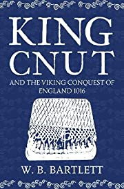 King Cnut and the Viking Conquest of England…