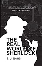 The Real World of Sherlock by B. J. Rahn