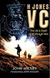 H. Jones VC : the life and death of an unusual hero / John Wilsey