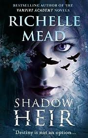 Shadow heir – tekijä: Richelle Mead
