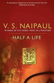 Half a life : a novel – tekijä: V. S.…