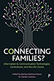 Connecting families? : information & communication technologies, generations, and the life course / edited by Barbara Barbosa Neves and Cláudia Casimiro