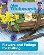 Alan Titchmarsh How to Garden: Flowers and…