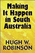 Making It Happen in South Australia by Hugh…