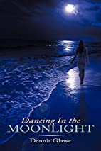 Dancing In the Moonlight by Dennis Glawe