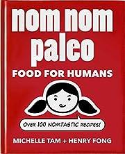 Nom Nom Paleo: Food for Humans (Volume 1)…