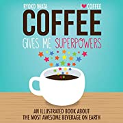 Coffee Gives Me Superpowers: An Illustrated…